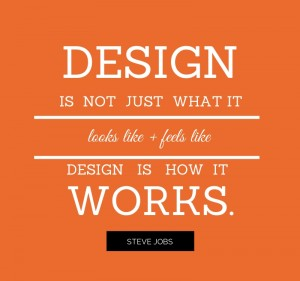 Steve Jobs' quote 'Design is not just what it looks like and feels like, design is how it works.'
